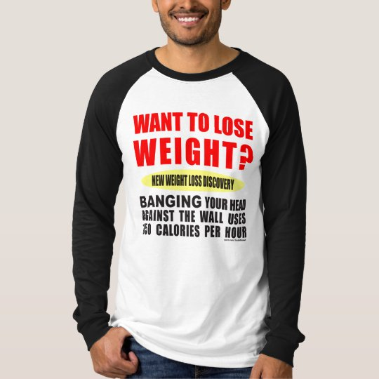 WANT TO LOSE WEIGHT? T-Shirt