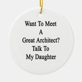 Want To Meet A Great Architect Talk To My Daughter Ornament