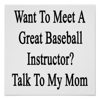 Want To Meet A Great Baseball Instructor Talk To M Posters
