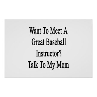 Want To Meet A Great Baseball Instructor Talk To M Print
