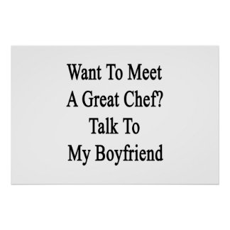 Want To Meet A Great Chef Talk To My Boyfriend Print