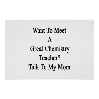 Want To Meet A Great Chemistry Teacher Talk To My Poster