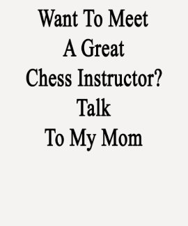 Want To Meet A Great Chess Instructor Talk To My M Tshirt
