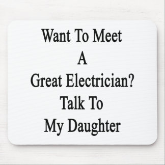 Want To Meet A Great Electrician Talk To My Daught Mousepads