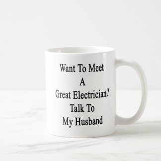 Want To Meet A Great Electrician Talk To My Husban Classic White Coffee Mug