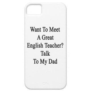 Want To Meet A Great English Teacher Talk To My Da Case For iPhone 5/5S