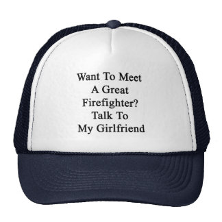 Want To Meet A Great Firefighter Talk To My Girlfr Trucker Hat
