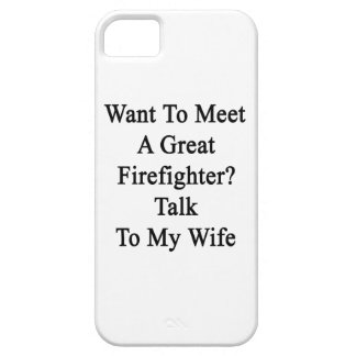 Want To Meet A Great Firefighter Talk To My Wife iPhone 5 Cases