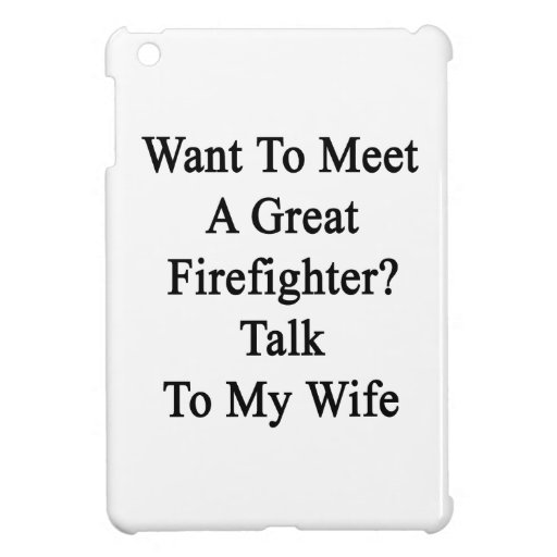 Want To Meet A Great Firefighter Talk To My Wife iPad Mini Case
