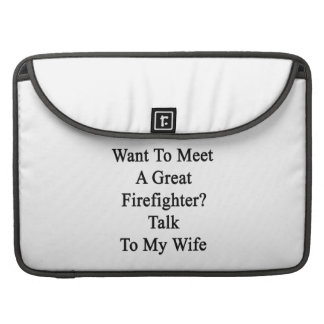 Want To Meet A Great Firefighter Talk To My Wife Sleeve For MacBooks
