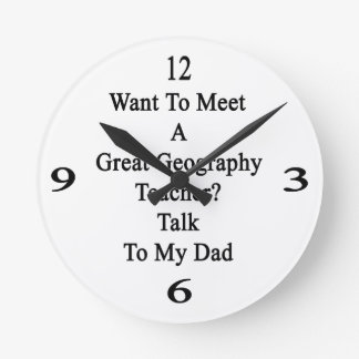 Want To Meet A Great Geography Teacher Talk To My Round Clock