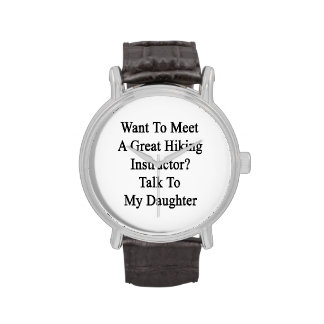 Want To Meet A Great Hiking Instructor Talk To My Watches