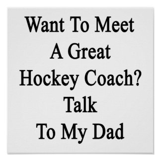 Want To Meet A Great Hockey Coach Talk To My Dad Poster