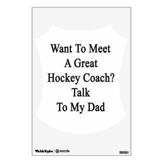 Want To Meet A Great Hockey Coach Talk To My Dad Wall Sticker