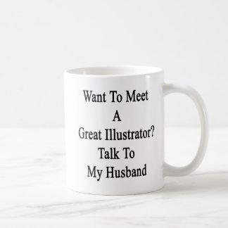 Want To Meet A Great Illustrator Talk To My Husban Classic White Coffee Mug