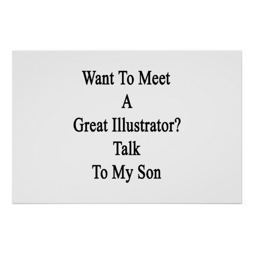 Want To Meet A Great Illustrator Talk To My Son Posters