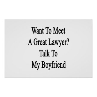 Want To Meet A Great Lawyer Talk To My Boyfriend Posters