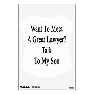 Want To Meet A Great Lawyer Talk To My Son Room Decal