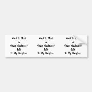 Want To Meet A Great Mechanic Talk To My Daughter. Car Bumper Sticker