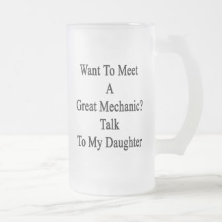 Want To Meet A Great Mechanic Talk To My Daughter. Beer Mugs