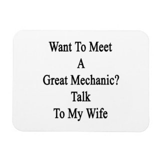 Want To Meet A Great Mechanic Talk To My Wife Flexible Magnets
