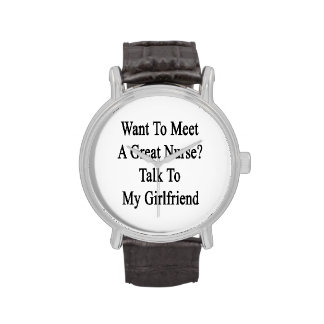 Want To Meet A Great Nurse Talk To My Girlfriend Wrist Watches
