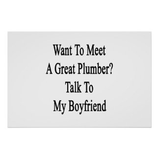 Want To Meet A Great Plumber Talk To My Boyfriend Posters