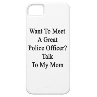 Want To Meet A Great Police Officer Talk To My Mom iPhone 5/5S Cover