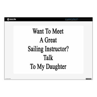 "Want To Meet A Great Sailing Instructor Talk To My 15"" Laptop Skin"