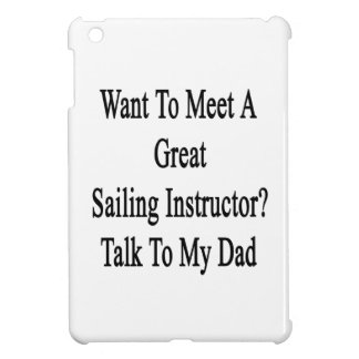 Want To Meet A Great Sailing Instructor Talk To My iPad Mini Cover