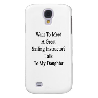 Want To Meet A Great Sailing Instructor Talk To My Samsung S4 Case