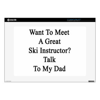 Want To Meet A Great Ski Instructor Talk To My Dad Laptop Skins