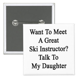 Want To Meet A Great Ski Instructor Talk To My Dau Pinback Button