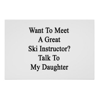 Want To Meet A Great Ski Instructor Talk To My Dau Poster