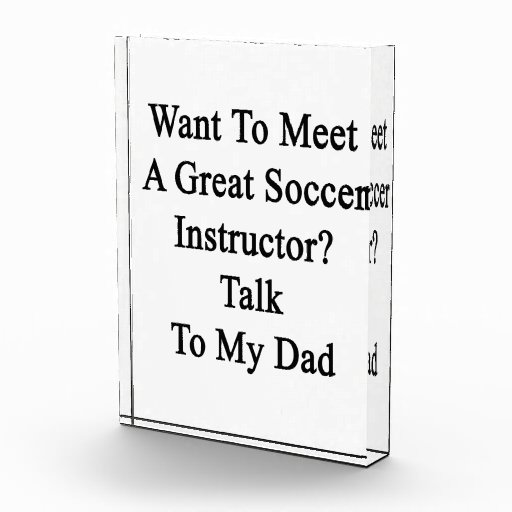 Want To Meet A Great Soccer Instructor Talk To My Acrylic Award