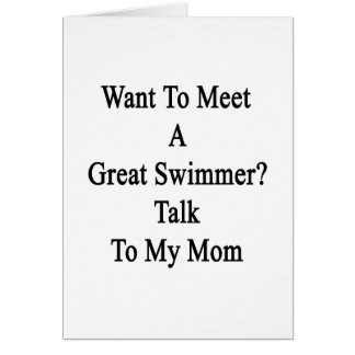 Want To Meet A Great Swimmer Talk? To My Mom Cards