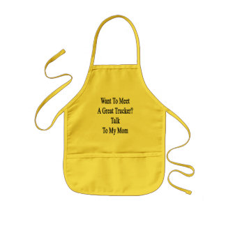 Want To Meet A Great Trucker Talk To My Mom Aprons