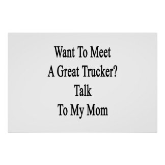 Want To Meet A Great Trucker Talk To My Mom Poster