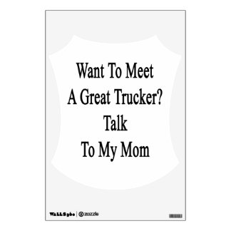 Want To Meet A Great Trucker Talk To My Mom Wall Stickers