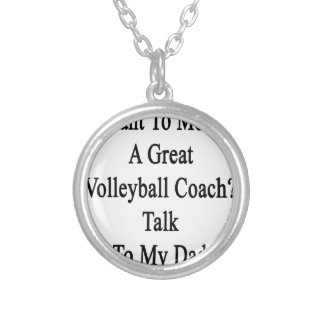 Want To Meet A Great Volleyball Coach Talk To My D Silver Plated Necklace