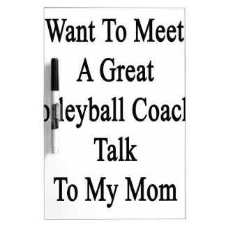 Want To Meet A Great Volleyball Coach Talk To My M Dry-Erase Board