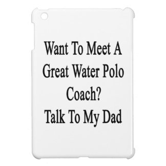 Want To Meet A Great Water Polo Coach Talk To My D iPad Mini Covers