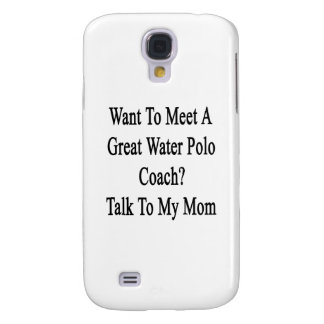 Want To Meet A Great Water Polo Coach Talk To My M Samsung Galaxy S4 Cover