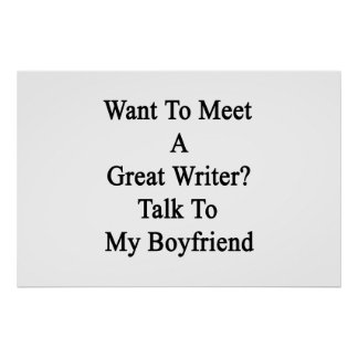 Want To Meet A Great Writer Talk To My Boyfriend Poster