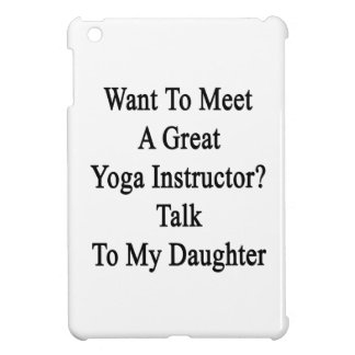 Want To Meet A Great Yoga Instructor Talk To My Da iPad Mini Cases