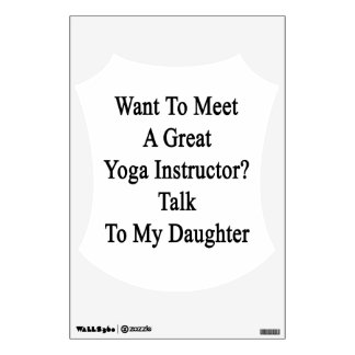 Want To Meet A Great Yoga Instructor Talk To My Da Wall Decal