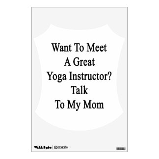 Want To Meet A Great Yoga Instructor Talk To My Mo Wall Sticker