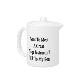 Want To Meet A Great Yoga Instructor Talk To My So Teapot