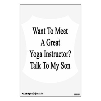 Want To Meet A Great Yoga Instructor Talk To My So Wall Decal