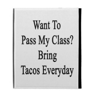 Want To Pass My Class Bring Tacos Everyday iPad Cases